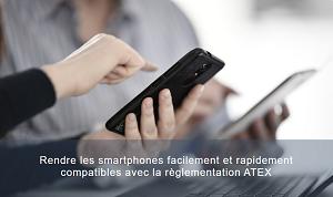 Rendre les smartphones facilement et rapidement compatibles avec le reglementation ATEX